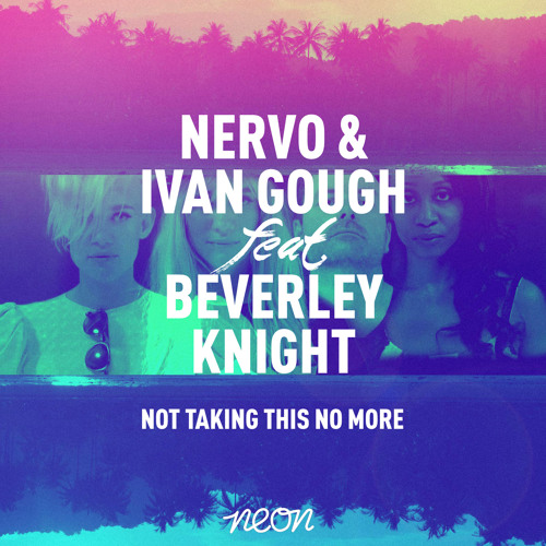 NERVO & Ivan Gough ft. Beverley Knight - Not Taking This No More (Preview) OUT ON BEATPORT