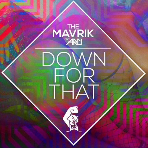 Down For That by The Mavrik ft Arci