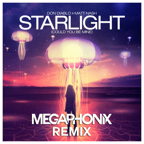 Don Diablo & Matt Nash - Starlight (Could You Be Mine) (Megaphonix Remix)