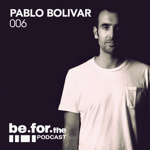 PABLO BOLIVAR. Be for the Podcast 006