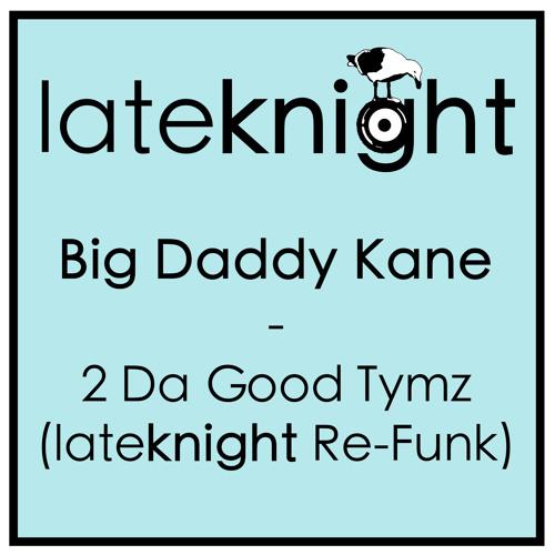 Big Daddy Kane - 2 Da Good Tymz (Late Knight Re-funk)