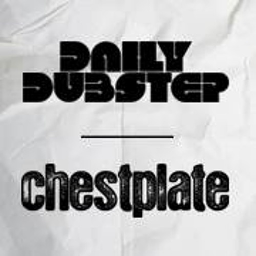 Daily Dubstep Invites Chestplate, warm up mix!