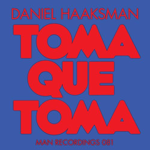 Daniel Haaksman - Toma Que Toma (Milangeles rmx) [MAN RECORDINGS]