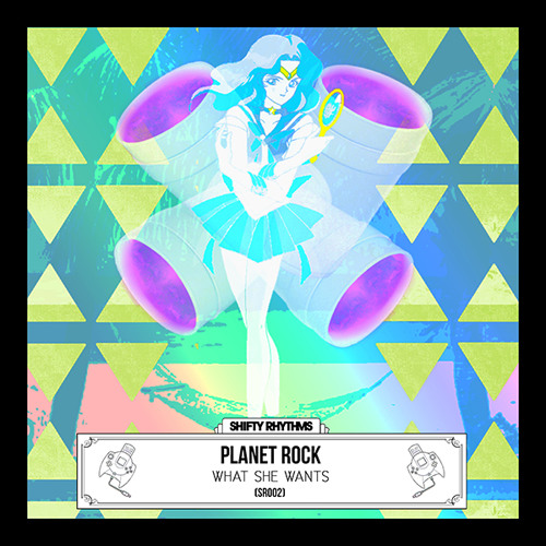 SR002: PLANET ROCK | WHAT SHE WANTS EP [OUT NOW]