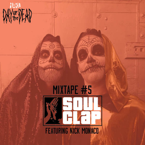 HARD Day of the Dead Mixtape #5: The Stalker Mixtape by Soul Clap feat. Nick Monaco