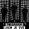 2013 - TOLGAHAN - LAKO JE SVE (Croatian Cover)
