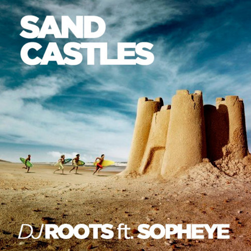 DJ Roots ft Sopheye - Sandcastles (LuvDisaster Records - Coming Soon!)