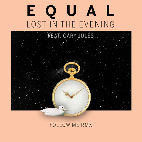 Equal ft. Gary Jules - Lost In The Evening (Follow Me Remix)