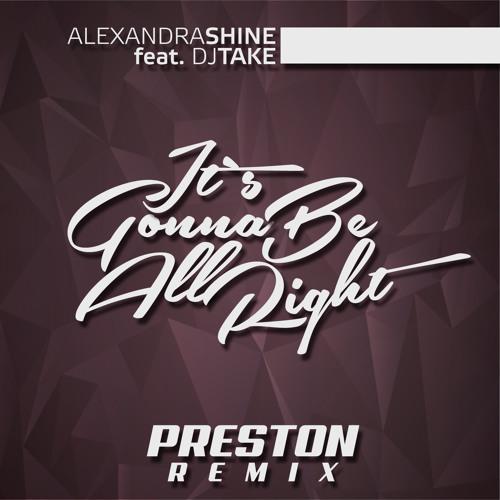 Alexandra Shine ft. Dj Take - It's gonna be all right (Preston remix)