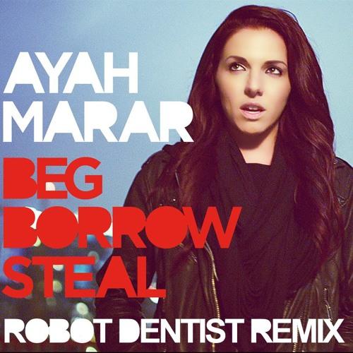 Ayah Marar- Beg Borrow Steal (Robot Dentist Remix)