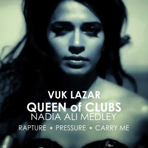 Vuk Lazar - Queen Of Clubs (Nadia Ali Medley) [Supported by Nadia Ali]