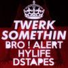 Twerk Somethin' - Bro ! Alert X HyLife X DStapes