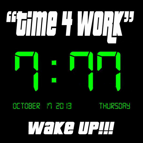TIME 4 WORK (WAKE UP!!!) J-WILL Guide The Wheel