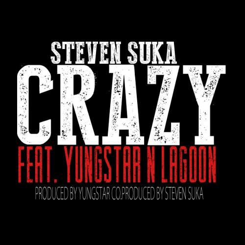 "STEVEN SUKA ""Crazy""Feat. YungStar n LaGoon"