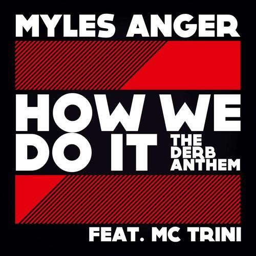Myles Anger - How We Do It (The Derb Anthem) - Original Mix