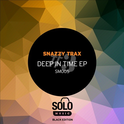 OUT NOW: SNAZZY TRAX - DEEP IN TIME EP (Solo Music) SM005
