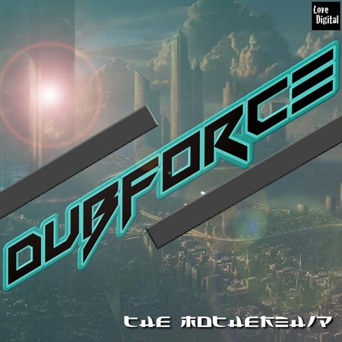 Dub Force - The Mothership
