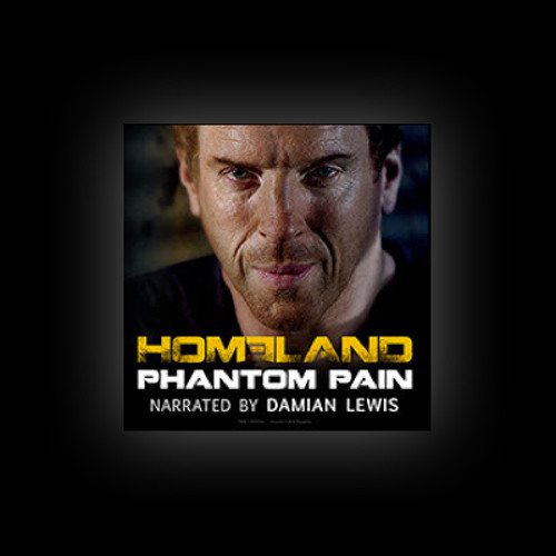 'Phantom Pain' A Homeland Story, Narrated by Damian Lewis
