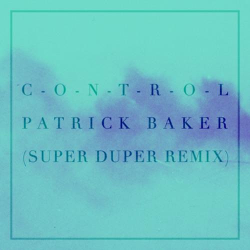 Patrick Baker - Control (Super Duper Remix)