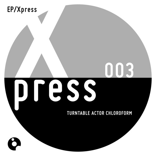 Hiccup - Xpress 003 EP - Turntable Actor Chloroform