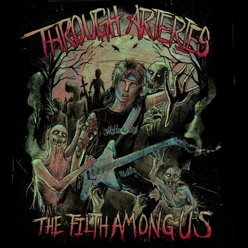 Through Arteries - The Filth Among Us