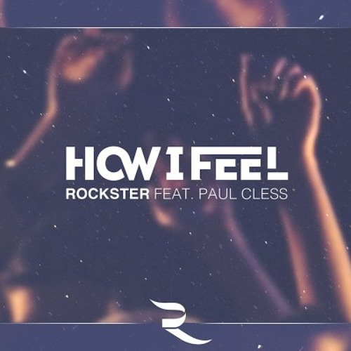 Rockster feat. Paul Cless - How I Feel (Original Extended)