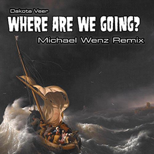"FREE DOWNLOAD! Dakota Veer-"" Where are we Going"" Michael Wenz Remix"