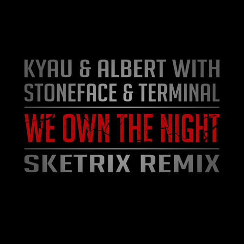 Kyau & Albert with Stoneface & Terminal - We Own The Night (Sketrix Remix)