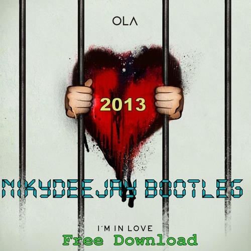Ola-I'm In Love (NikyDeejay Bootleg) 2013