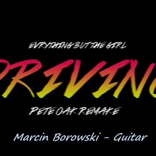 Everything But The Girl - Driving (Pete Oak Remake) Marcin Borowski - Guitar