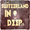Switzerland IN THE DEEP # 3