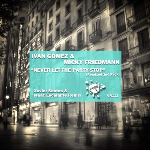 Ivan Gomez & Micky Friedmann - Never Let The Party Stop (Xavier Santos & Isaac Escalante Remix)