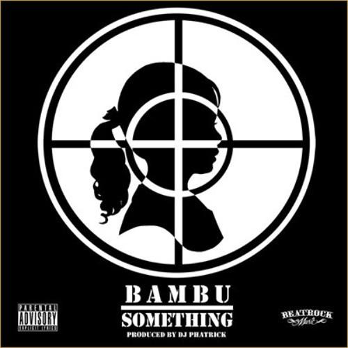 "Bambu - ""Something"" (Produced by DJ Phatrick)"
