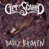 Get Scared - Badly Broken