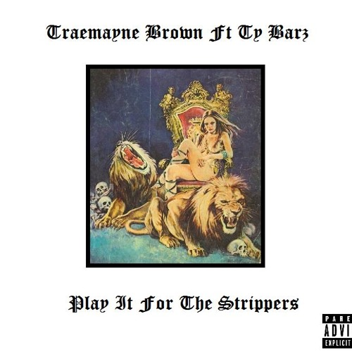 Traemayne Brown:Play It For The Strippers Ft Lil Holiday & Ty-Barz (Prod. Vybe Beatz)