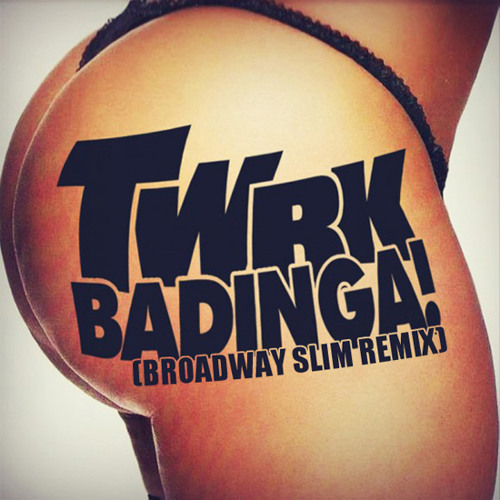 "TWRK - BaDinga! (Broadway Slim Remix) [click ""BUY"" for FREE DOWNLOAD]"