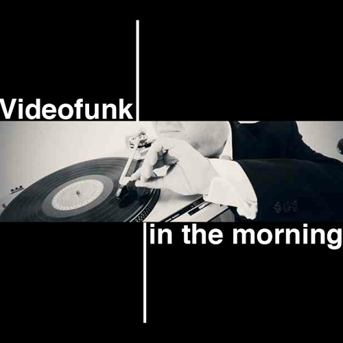 Videofunk - In the morning