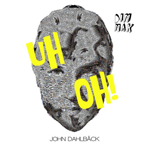 John Dahlback 'Uh Oh!' (double-sided single) [PREVIEWS]