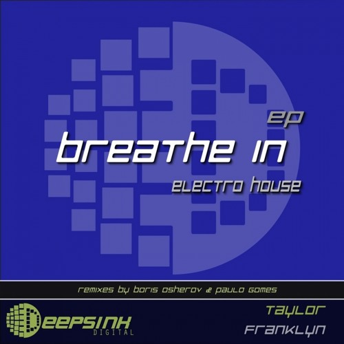 Taylor Franklyn - Breathe In (TOP 100 ELECTRO & TRANCE ON BEATPORT)