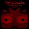 Friend, Leader.