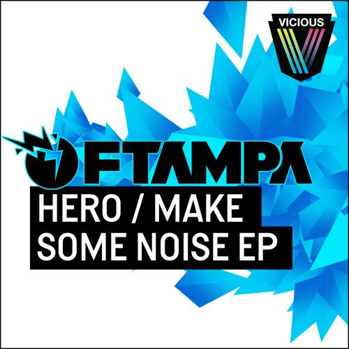 FTampa - Hero/ Make Some Noise EP