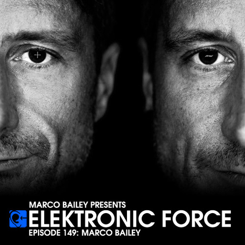 Elektronic Force Podcast 149 with Marco Bailey