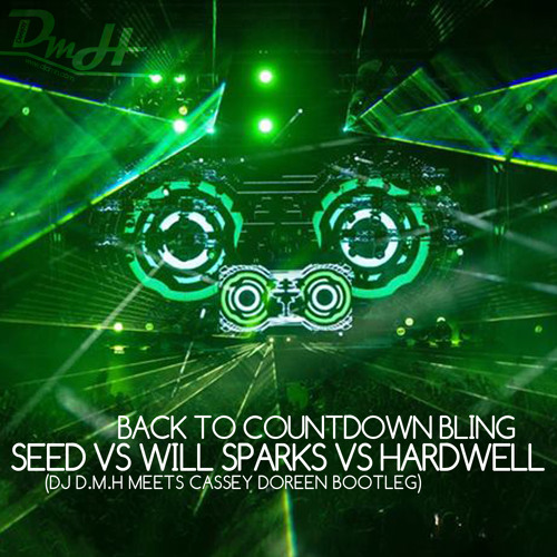 Seed vs. Will Sparks vs. Hardwell - Back To Countdown Bling (Cassey Doreen meets DJ DMH Bootleg)