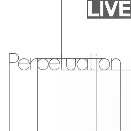 Perpetuation (Live Performance)