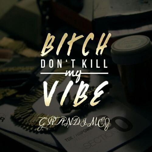 Bitch Don't Kill My Vibe (DC Remix)