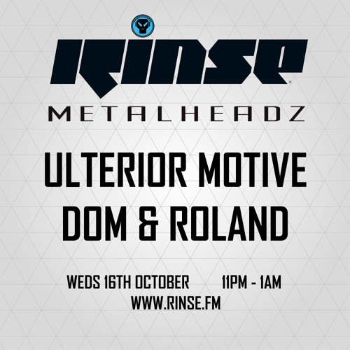 Ulterior Motive and Dom & Roland - The Metalheadz show on Rinse FM 16.10.13