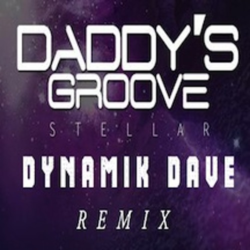 Daddy's Groove - Stellar (Dynamik Dave Remix) [Free Download]