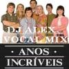 Anos Incríveis (Vocal mix) - DJ Alex