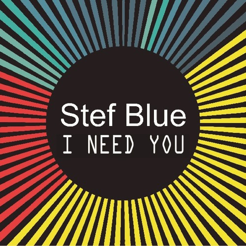 STEF BLUE- I NEED YOU