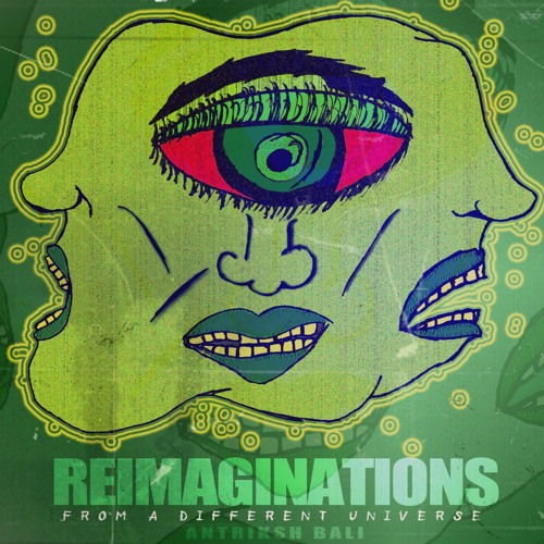 Reimaginations from A Different Universe